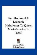 Recollections of Leonard: Hairdresser to Queen Marie-Antoinette (1909)