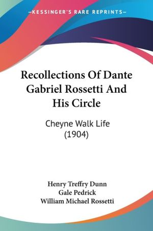 Recollections Of Dante Gabriel Rossetti And His Circle - Henry Treffry Dunn