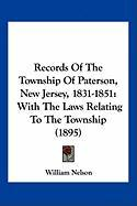 Records of the Township of Paterson, New Jersey, 1831-1851: With the Laws Relating to the Township (1895)