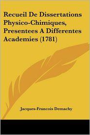 Recueil De Dissertations Physico-Chimiques, Presentees A Differentes Academies (1781) - Jacques-Francois Demachy