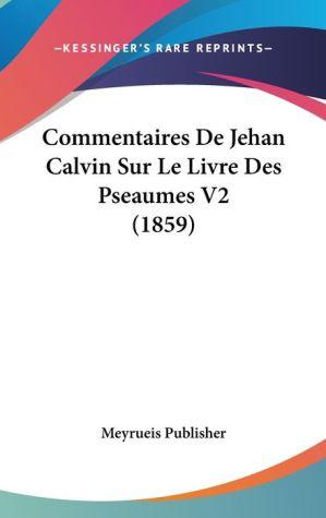 Commentaires De Jehan Calvin Sur Le Livre Des Pseaumes V2 (1859)