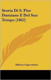 Storia Di S. Pier Damiano E Del Suo Tempo (1862) - Alfonso Capecelatro