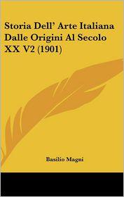 Storia Dell' Arte Italiana Dalle Origini Al Secolo Xx V2 (1901) - Basilio Magni