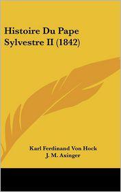 Histoire Du Pape Sylvestre Ii (1842) - Karl Ferdinand Von Hock, J. M. Axinger