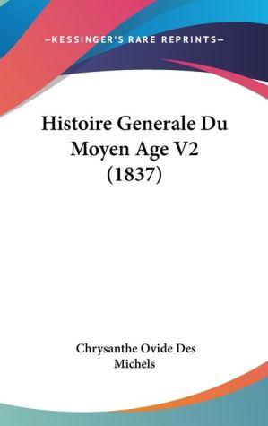 Histoire Generale Du Moyen Age V2 (1837) - Chrysanthe Ovide Des Michels