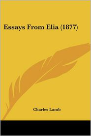 Essays From Elia (1877) - Charles Lamb