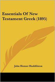 Essentials Of New Testament Greek (1895) - John Homer Huddilston