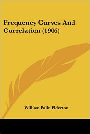 Frequency Curves And Correlation (1906) - William Palin Elderton