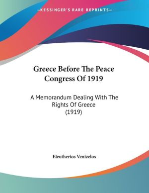 Greece Before The Peace Congress Of 1919 - Eleutherios Venizelos