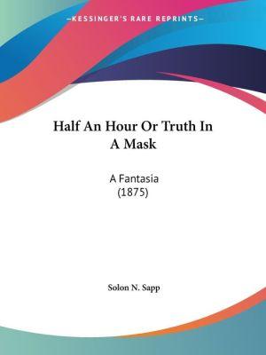 Half An Hour Or Truth In A Mask - Solon N. Sapp