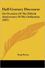 Half-Century Discourse - Noah Porter