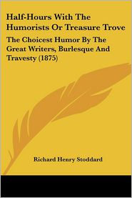 Half-Hours With The Humorists Or Treasure Trove - Richard Henry Stoddard (Editor)