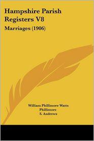 Hampshire Parish Registers V8 - William Phillimore Watts Phillimore (Editor)