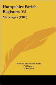 Hampshire Parish Registers V5 - William Phillimore Watts Phillimore (Editor)