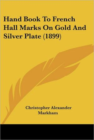 Hand Book To French Hall Marks On Gold And Silver Plate (1899)