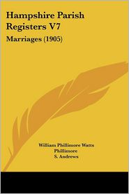 Hampshire Parish Registers V7 - William Phillimore Watts Phillimore (Editor)
