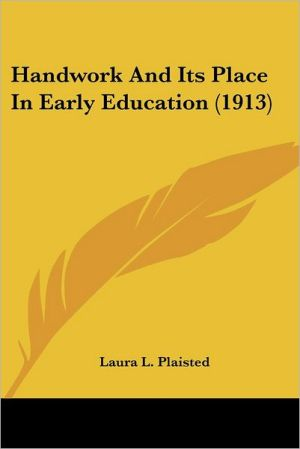 Handwork And Its Place In Early Education (1913) - Laura L. Plaisted