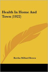 Health In Home And Town (1922) - Bertha Millard Brown