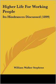 Higher Life For Working People - William Walker Stephens