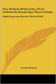 Neue Methode Welche Lehrt, Wie In Funfzehn Bis Brissig Tagen Planzen-Dunger - George Bommer
