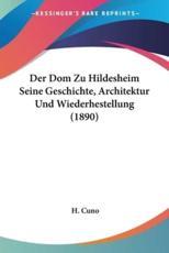 Der Dom Zu Hildesheim Seine Geschichte, Architektur Und Wiederhestellung (1890) - H Cuno