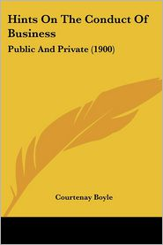 Hints On The Conduct Of Business - Courtenay Boyle