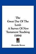 The Great Day of the Lord: A Survey of New Testament Teaching (1894)