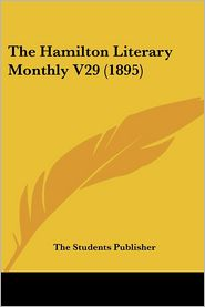 The Hamilton Literary Monthly V29 (1895) - The Students Publisher