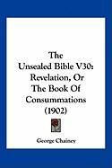 The Unsealed Bible V30: Revelation, or the Book of Consummations (1902)