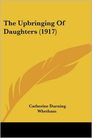 The Upbringing Of Daughters (1917) - Catherine Durning Whetham