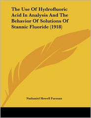 The Use Of Hydrofluoric Acid In Analysis And The Behavior Of Solutions Of Stannic Fluoride (1918) - Nathaniel Howell Furman