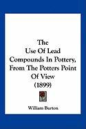 The Use of Lead Compounds in Pottery, from the Potters Point of View (1899)