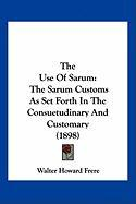 The Use of Sarum: The Sarum Customs as Set Forth in the Consuetudinary and Customary (1898)