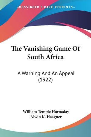 The Vanishing Game Of South Africa - William Temple Hornaday