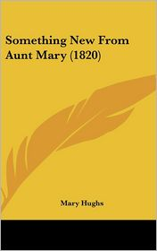 Something New From Aunt Mary (1820) - Mary Hughs