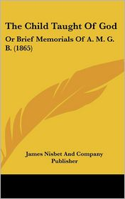 The Child Taught Of God - James Nisbet And Company Publisher