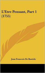 L'Etre Pensant, Part 1 (1755) - Jean Francois De Bastide