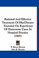 Rational and Effective Treatment of Hip-Disease: Founded on Experience of Humorous Cases in Hospital Practice (1907)