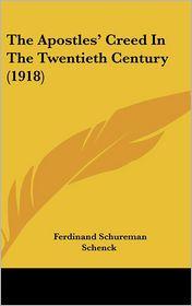 The Apostles' Creed In The Twentieth Century (1918) - Ferdinand Schureman Schenck