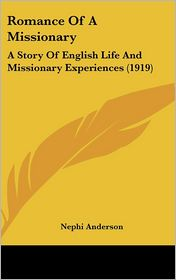 Romance Of A Missionary - Nephi Anderson