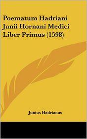 Poematum Hadriani Junii Hornani Medici Liber Primus (1598) - Junius Hadrianus