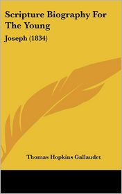 Scripture Biography For The Young - Thomas Hopkins Gallaudet