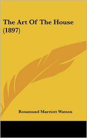 The Art Of The House (1897) - Rosamund Marriott Watson