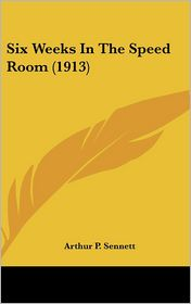 Six Weeks In The Speed Room (1913) - Arthur P. Sennett