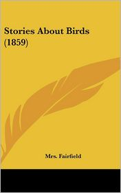 Stories About Birds (1859) - Mrs. Fairfield