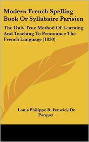 Modern French Spelling Book Or Syllabaire Parisien - Louis Philippe R. Fenwick De Porquet