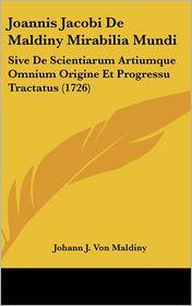 Joannis Jacobi De Maldiny Mirabilia Mundi - Johann J. Von Maldiny