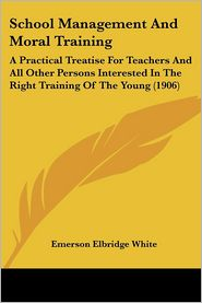 School Management And Moral Training - Emerson Elbridge White