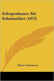Schopenhauer Als Scholastiker (1873) - Moritz Venetianer