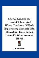 Science Ladders 1-6: Forms of Land and Water; The Story of Early Exploration; Vegetable Life; Flowerless Plants; Lowest Forms of Water Anim